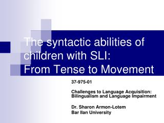 The syntactic abilities of children with SLI:  From Tense to Movement