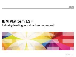 IBM Platform LSF Industry-leading workload management