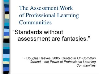 The Assessment Work  of Professional Learning Communities