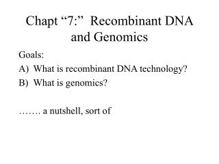 "Chapt ""7:""  Recombinant DNA and Genomics"