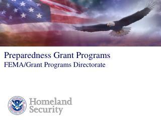 Preparedness Grant Programs FEMA/Grant Programs Directorate