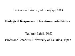 Lectures in University of Brawijaya, 2013 Biological Responses to Environmental Stress