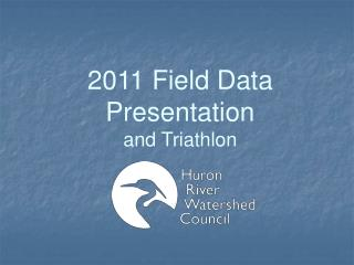 2011 Field Data Presentation  and Triathlon
