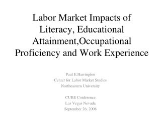 Paul E.Harrington Center for Labor Market Studies Northeastern University CUBE Conference