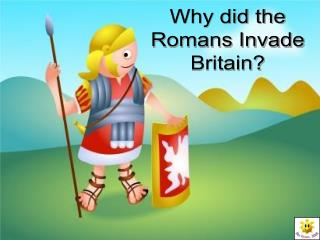 Why did the Romans Invade Britain?
