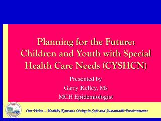 Planning for the Future: Children and Youth with Special Health Care Needs (CYSHCN)