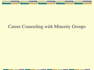 Career Counseling with Minority Groups