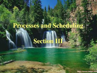 Processes and Scheduling Section III