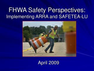 FHWA Safety Perspectives:  Implementing ARRA and SAFETEA-LU