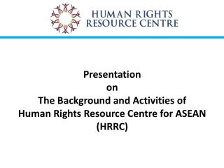 Presentation on The Background and Activities of Human Rights Resource Centre for ASEAN