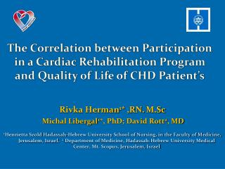 Rivka  Herman 1 * ,RN. M.Sc Michal Libergal 1 *, PhD; David Rott 2 , MD