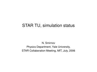 STAR TU, simulation status