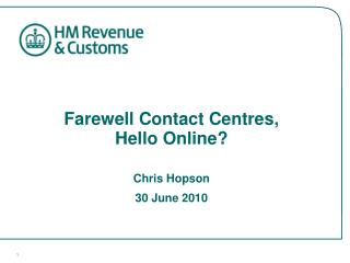 Farewell Contact Centres,  Hello Online? Chris Hopson 30 June 2010