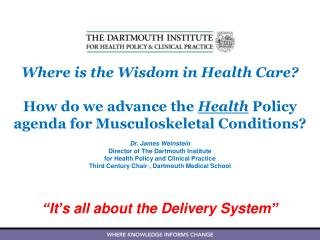 Dr. James Weinstein Director of The Dartmouth Institute  for Health Policy and Clinical Practice