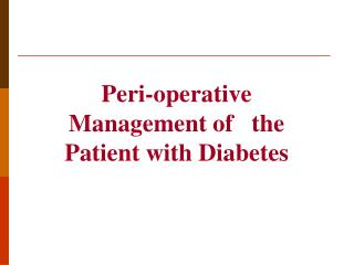 Peri-operative Management of   the Patient with Diabetes