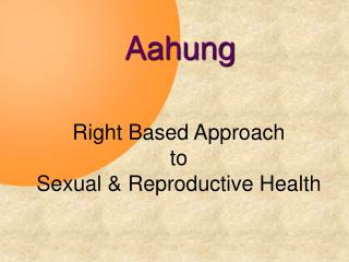 Right Based Approach  to  Sexual & Reproductive Health