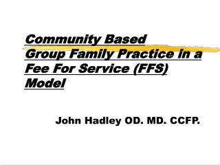Comm Community Based  Group Family Practice in a Fee For Service (FFS) Model