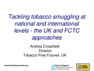 Tackling tobacco smuggling at national and international levels - the UK and FCTC approaches