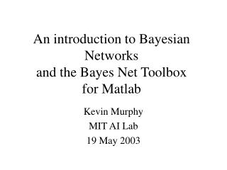 An introduction to Bayesian Networks and the Bayes Net Toolbox for Matlab
