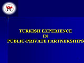 TURKISH EXPERIENCE  IN  PUBLIC-PRIVATE PARTNERSHIPS