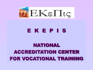 E  K  E  P  I  S NATIONAL  ACCREDITATION CENTER FOR VOCATIONAL TRAINING