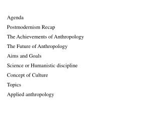 Agenda Postmodernism Recap The Achievements of Anthropology The Future of Anthropology