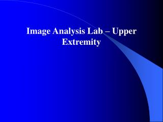 Image Analysis Lab – Upper Extremity