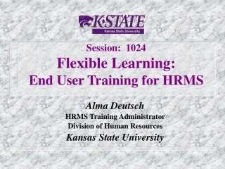 Session:  1024 Flexible Learning: End User Training for HRMS