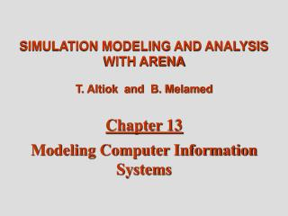 SIMULATION MODELING AND ANALYSIS WITH ARENA T. Altiok  and  B. Melamed Chapter 13