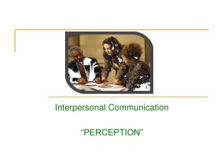 "Interpersonal Communication ""PERCEPTION"""