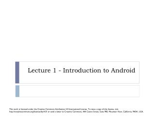 Lecture 1 - Introduction to  Android