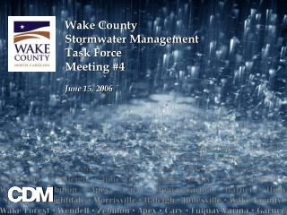 Wake County Stormwater Management Task Force Meeting #4 June 15, 2006