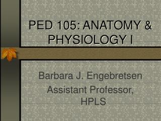 PED 105: ANATOMY & PHYSIOLOGY I