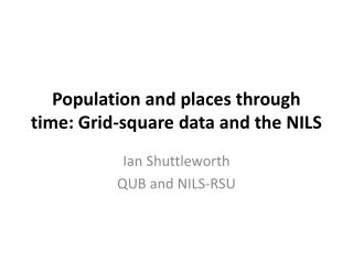 Population and places through time: Grid-square data and the NILS