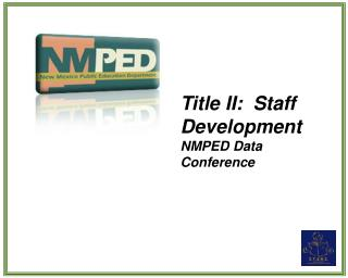 Title II:  Staff Development NMPED Data Conference