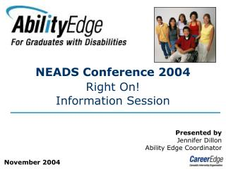 NEADS Conference 2004 Right On! Information Session