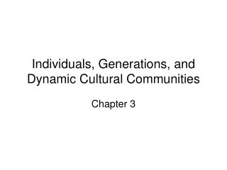 Individuals, Generations, and Dynamic Cultural Communities