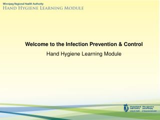 Welcome to the Infection Prevention & Control Hand Hygiene Learning Module