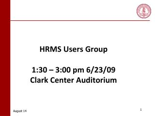 HRMS Users Group 1:30 – 3:00 pm 6/23/09 Clark Center Auditorium