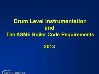 Drum Level Instrumentation  and The ASME Boiler Code Requirements 2013