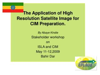 The Application of High Resolution Satellite Image for  CIM Preparation. By Abaye Kindie