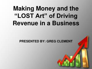 "Making Money and the ""LOST Art"" of Driving Revenue in a Business"