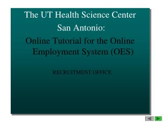 The UT Health Science Center  San Antonio: Online Tutorial for the Online Employment System (OES)