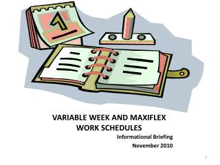 VARIABLE WEEK AND MAXIFLEX WORK SCHEDULES
