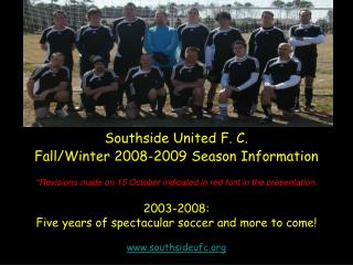 Southside United F. C.  Fall/Winter 2008-2009 Season Information