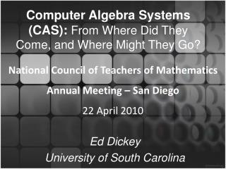 Computer Algebra Systems (CAS): From Where Did They Come, and Where Might They Go?