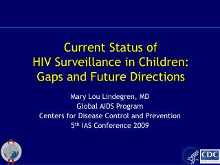 Current Status of  HIV Surveillance in Children:  Gaps and Future Directions