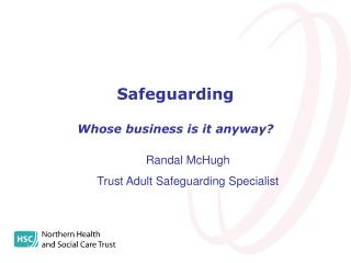 Safeguarding  Whose business is it anyway?