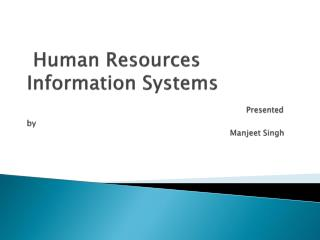 Human Resources             Information Systems Presented by Manjeet  Singh