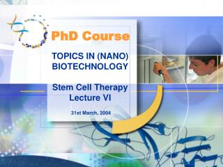 TOPICS IN (NANO) BIOTECHNOLOGY Stem Cell Therapy Lecture VI